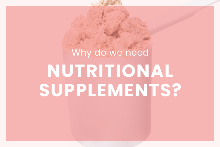 Why do we need nutritional supplements?